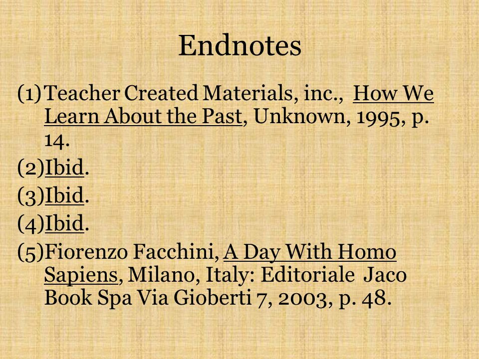Endnotes Teacher Created Materials, inc., How We Learn About the Past, Unknown, 1995, p. 14. Ibid.