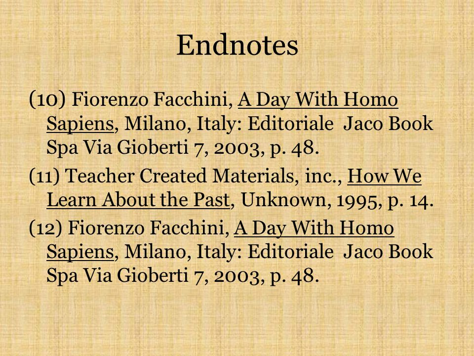 Endnotes (10) Fiorenzo Facchini, A Day With Homo Sapiens, Milano, Italy: Editoriale Jaco Book Spa Via Gioberti 7, 2003, p. 48.
