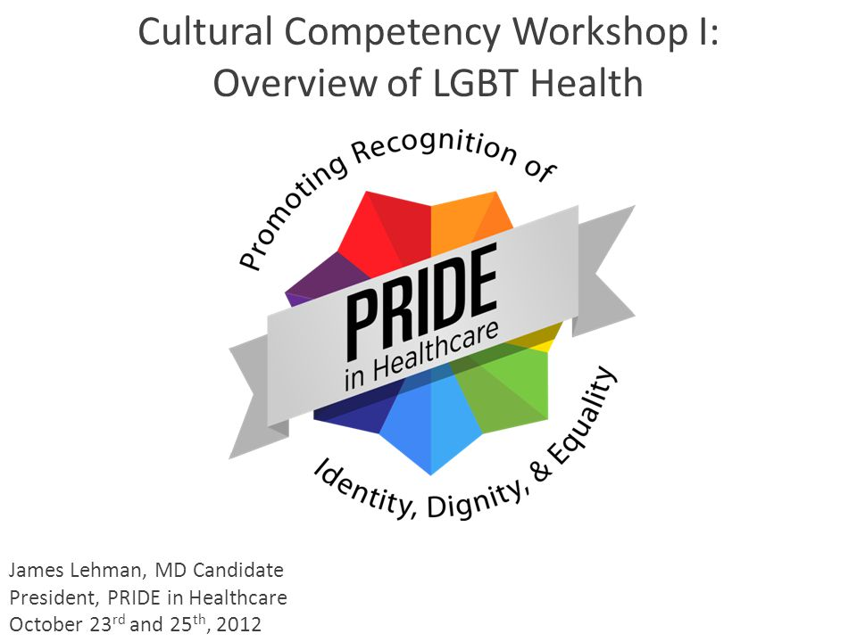 Cultural Competency Workshop I: Overview of LGBT Health
