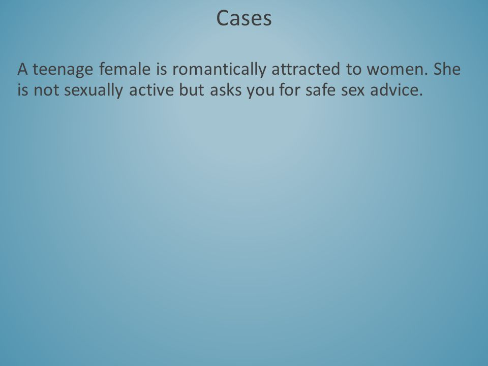 Cases A teenage female is romantically attracted to women.