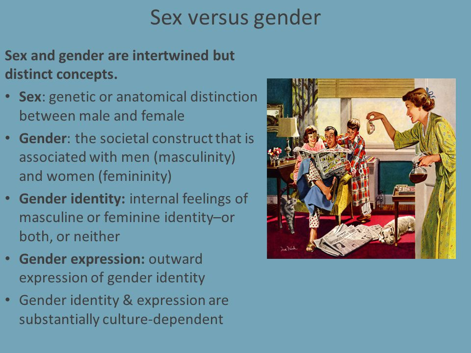 Sex versus gender Sex and gender are intertwined but distinct concepts. Sex: genetic or anatomical distinction between male and female.