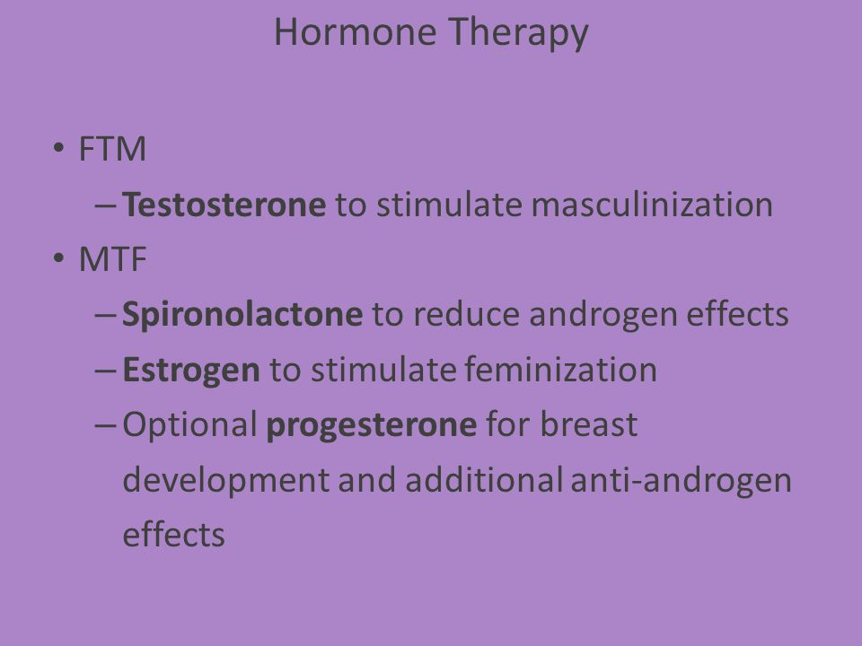 Hormone Therapy FTM Testosterone to stimulate masculinization MTF