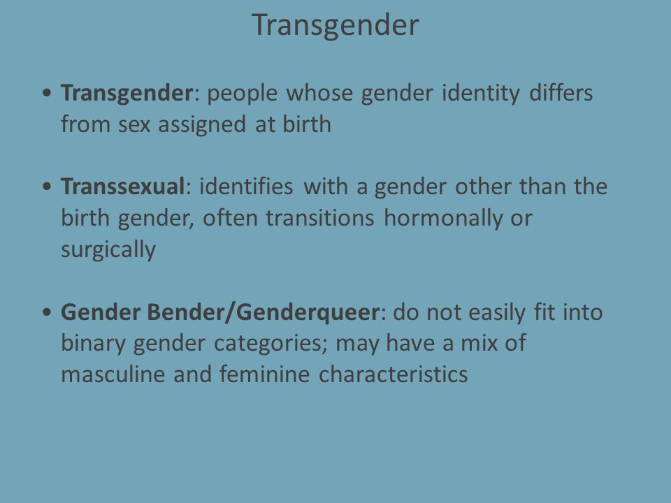 Transgender Transgender: people whose gender identity differs from sex assigned at birth.