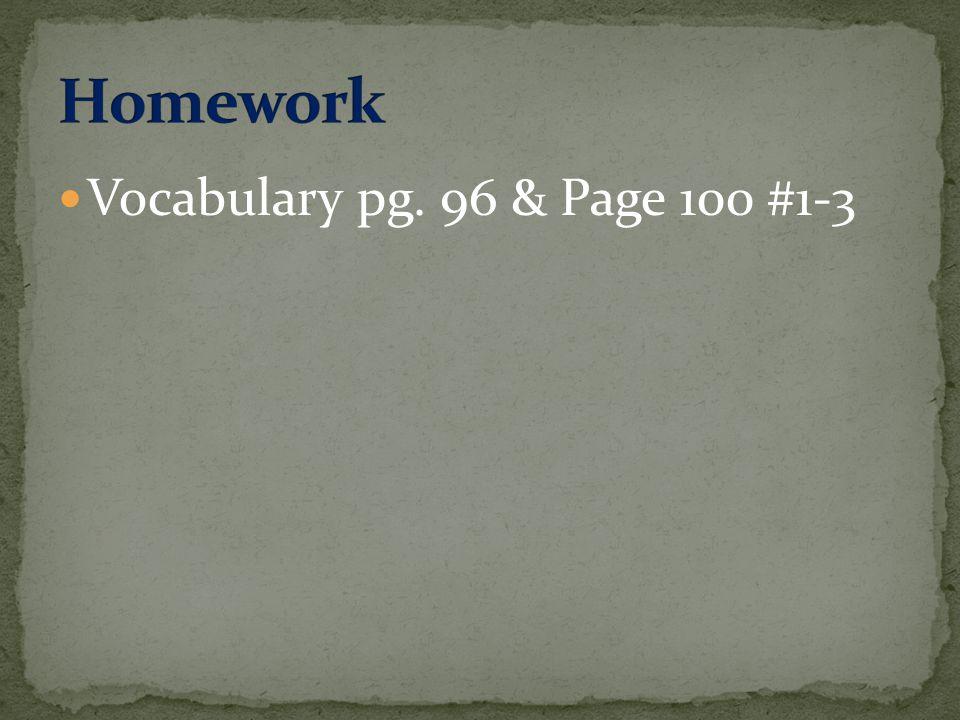 Homework Vocabulary pg. 96 & Page 100 #1-3