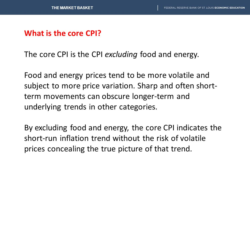 The core CPI is the CPI excluding food and energy.