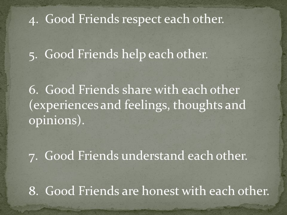 4. Good Friends respect each other.