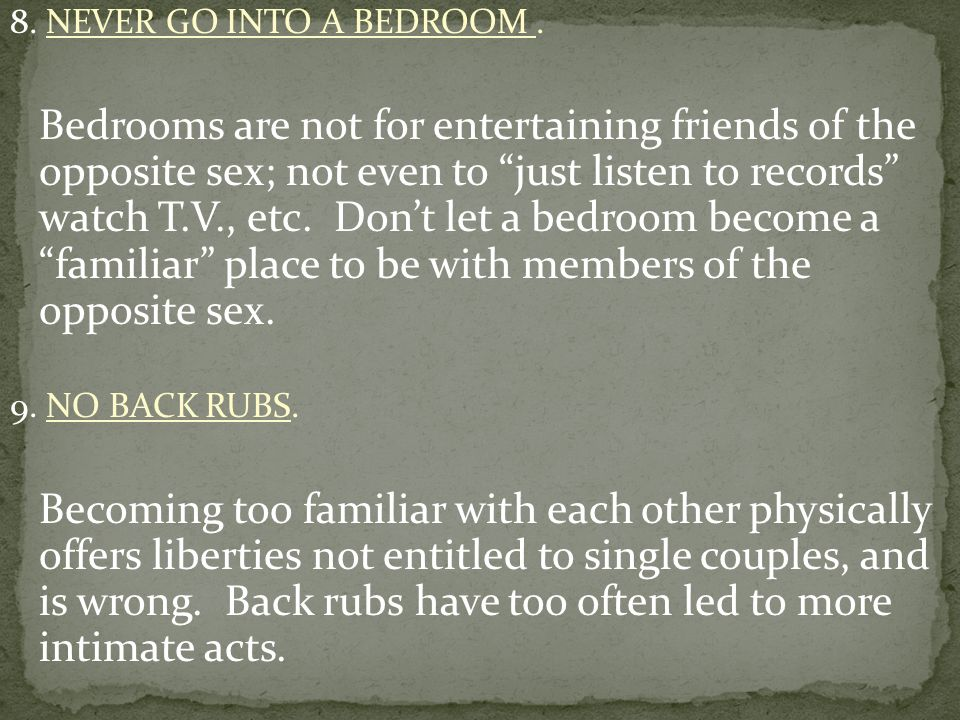 8. NEVER GO INTO A BEDROOM .