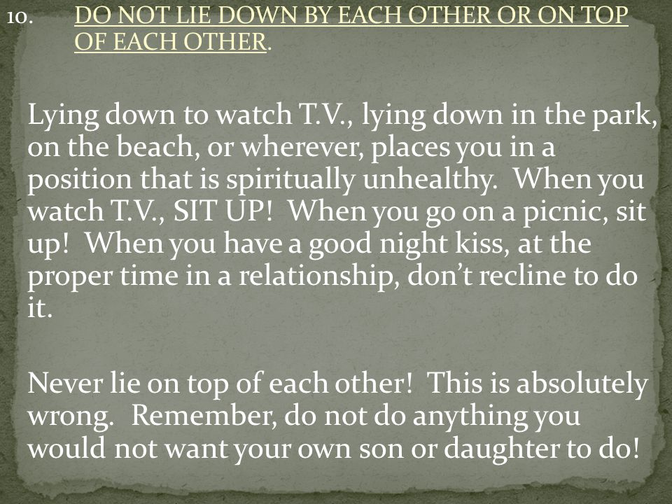 10. DO NOT LIE DOWN BY EACH OTHER OR ON TOP OF EACH OTHER.