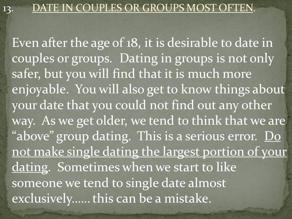 13. DATE IN COUPLES OR GROUPS MOST OFTEN.