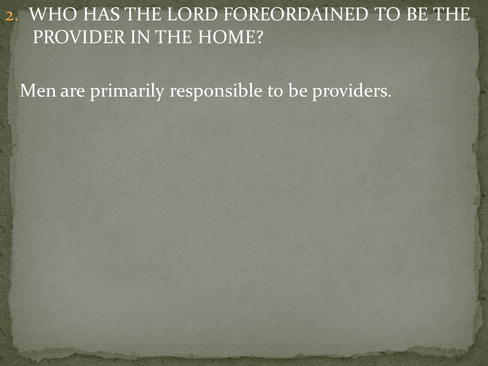 2. WHO HAS THE LORD FOREORDAINED TO BE THE PROVIDER IN THE HOME