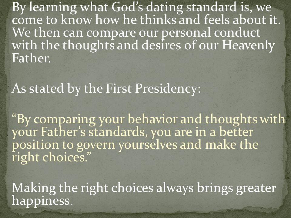 By learning what God's dating standard is, we come to know how he thinks and feels about it.
