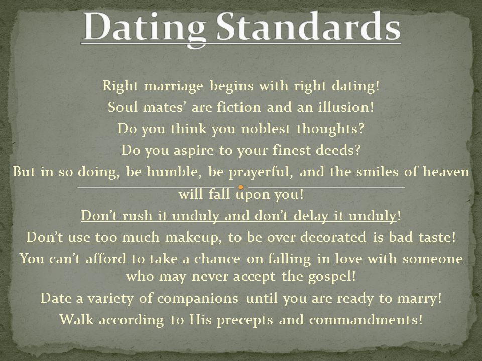 Dating Standards Right marriage begins with right dating!