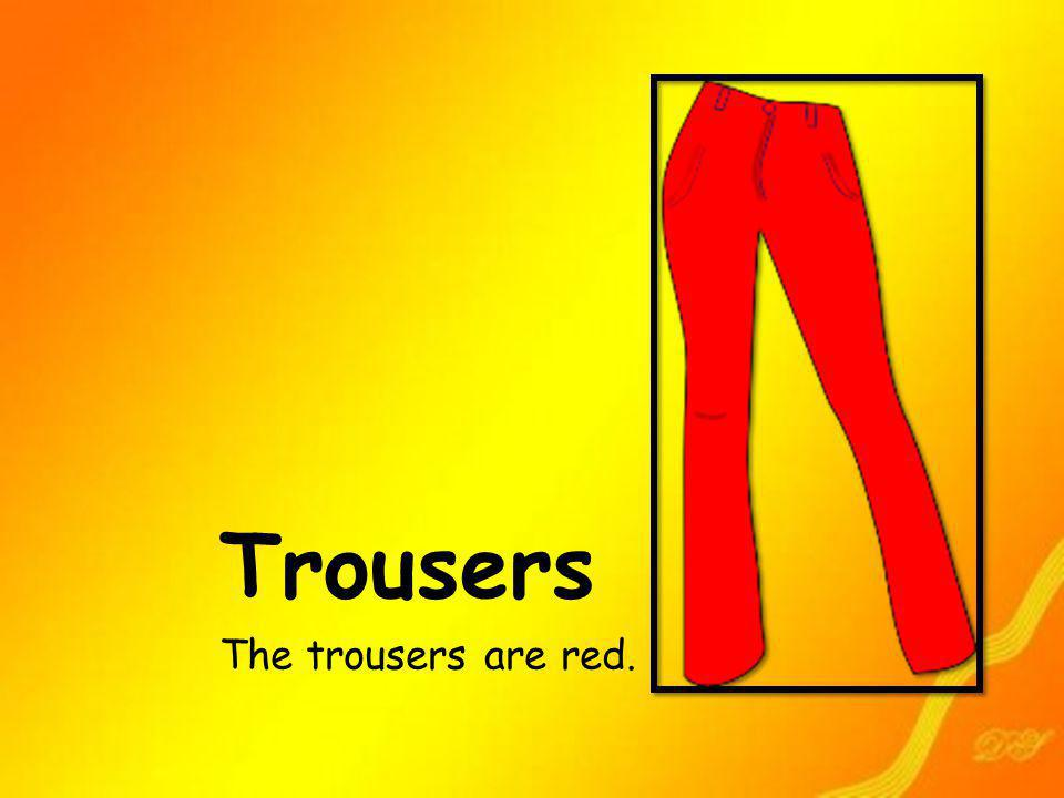 Trousers The trousers are red.
