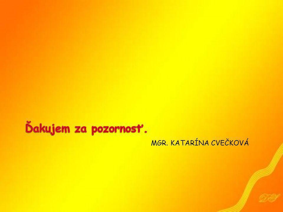 Ďakujem za pozornosť. Mgr. Katarína Cvečková