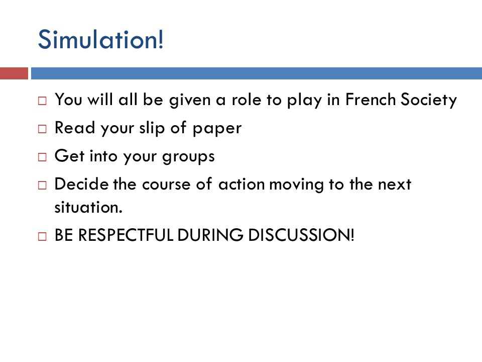 Simulation! You will all be given a role to play in French Society