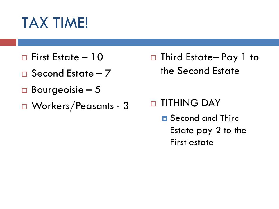 TAX TIME! First Estate – 10 Second Estate – 7 Bourgeoisie – 5