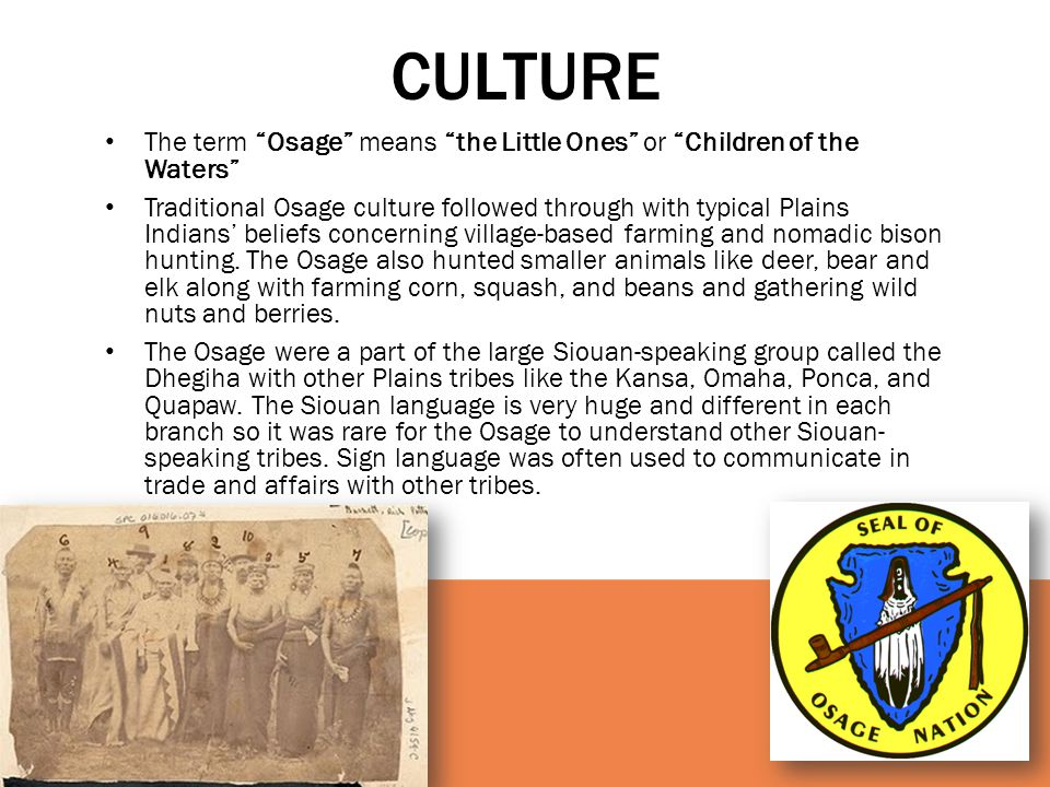 culture The term Osage means the Little Ones or Children of the Waters