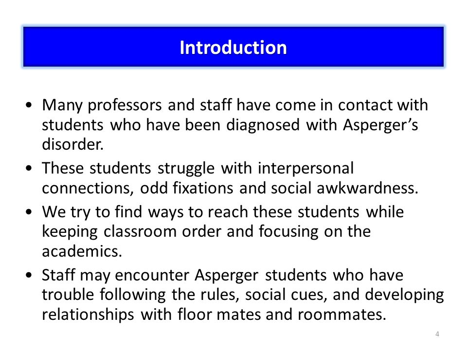 Introduction Many professors and staff have come in contact with students who have been diagnosed with Asperger's disorder.
