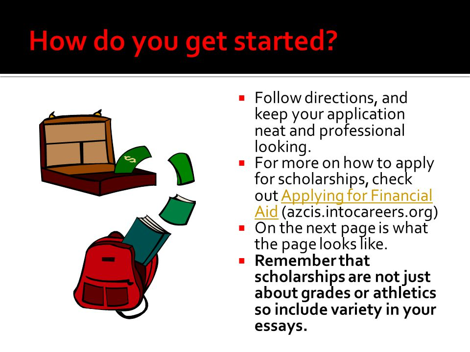 How do you get started Follow directions, and keep your application neat and professional looking.