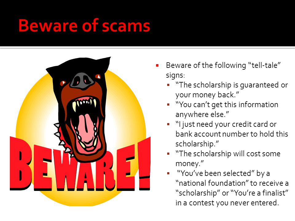 Beware of scams Beware of the following tell-tale signs: