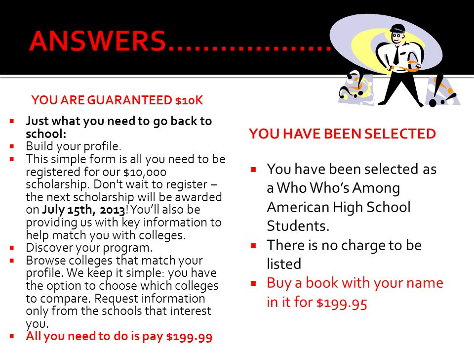 ANSWERS………………. You are guaranteed $10K. Just what you need to go back to school: Build your profile.