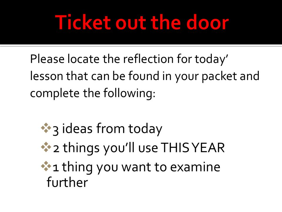 Ticket out the door 3 ideas from today 2 things you'll use THIS YEAR