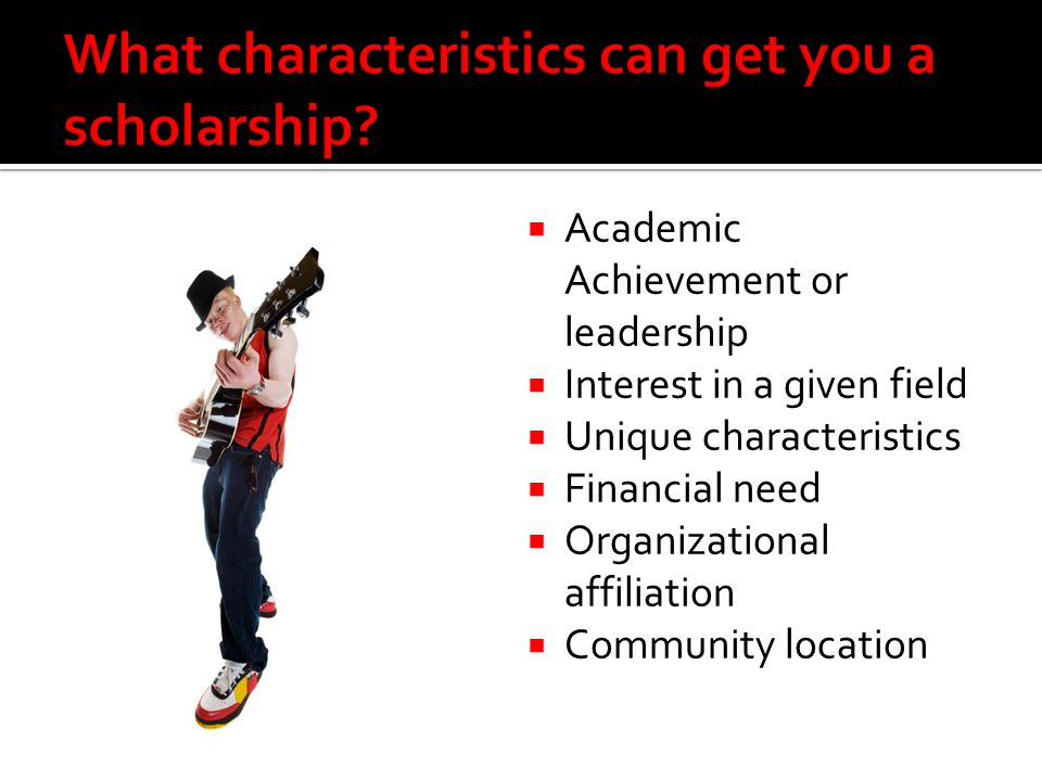 What characteristics can get you a scholarship