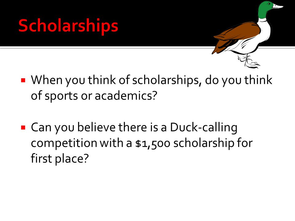 Scholarships When you think of scholarships, do you think of sports or academics