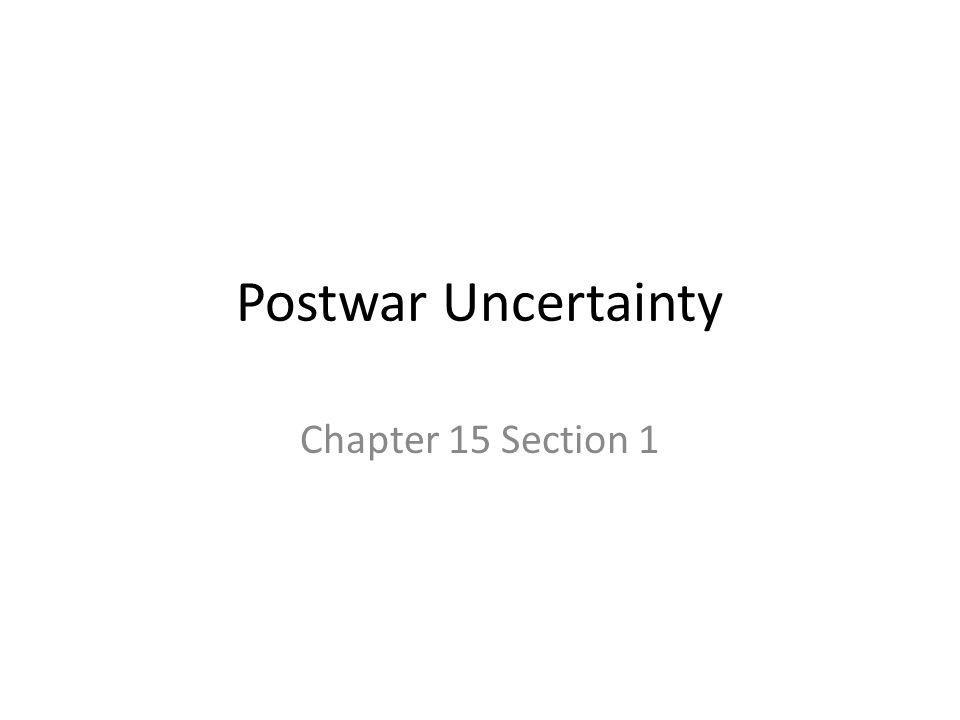 Postwar Uncertainty Chapter 15 Section 1