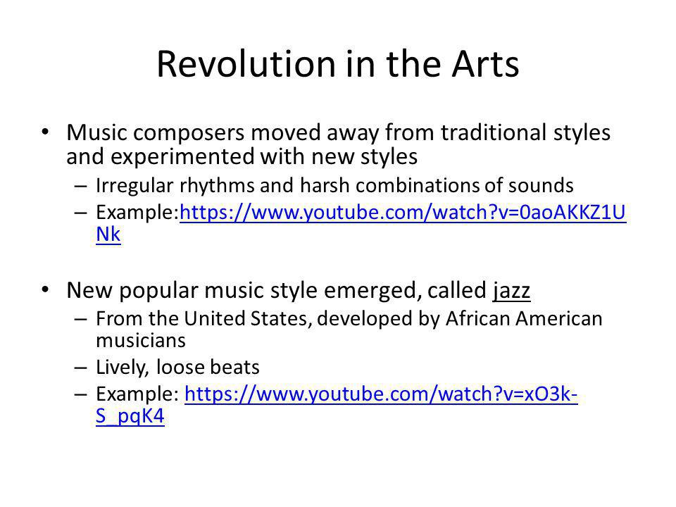 Revolution in the Arts Music composers moved away from traditional styles and experimented with new styles.