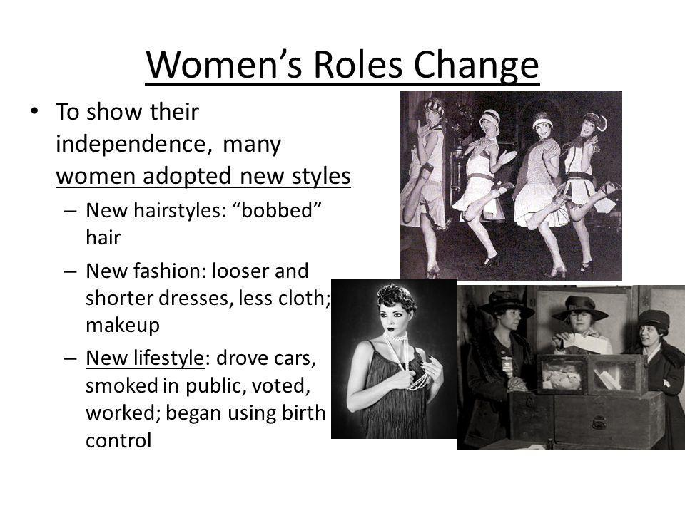 Women's Roles Change To show their independence, many women adopted new styles. New hairstyles: bobbed hair.