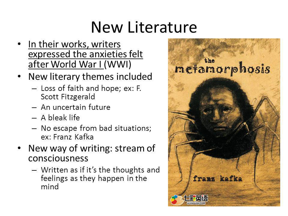 New Literature In their works, writers expressed the anxieties felt after World War I (WWI) New literary themes included.