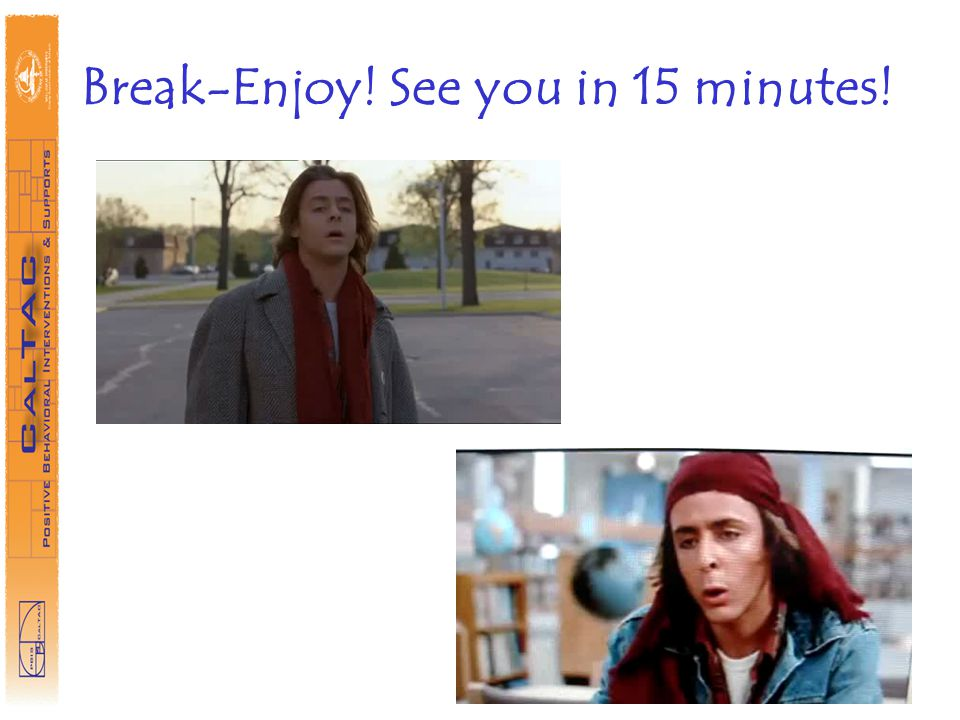 Break-Enjoy! See you in 15 minutes!