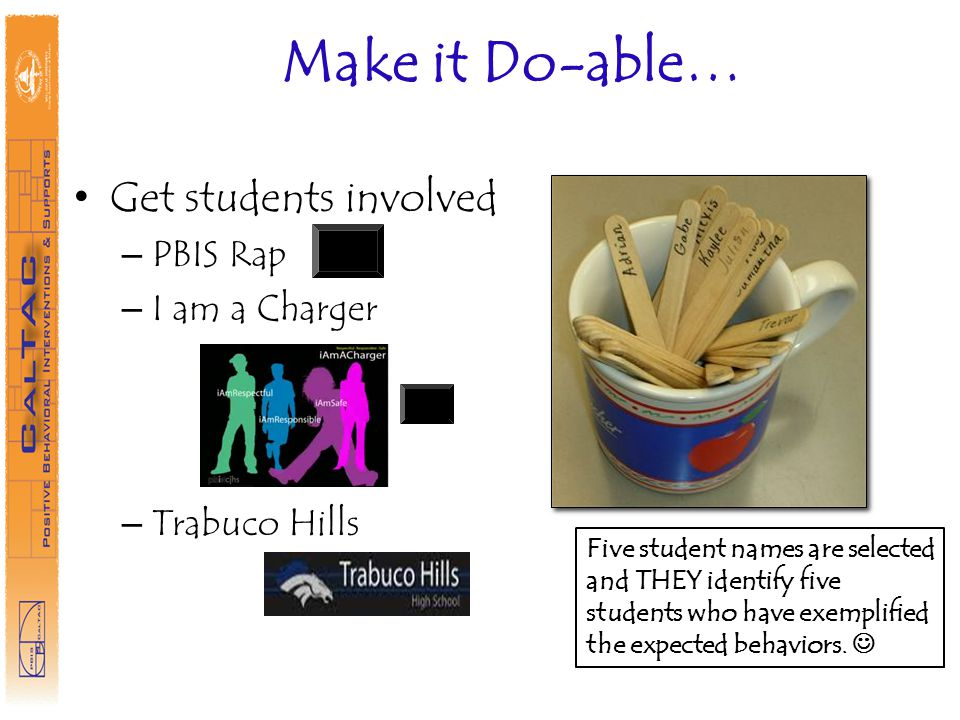 Make it Do-able… Get students involved PBIS Rap I am a Charger