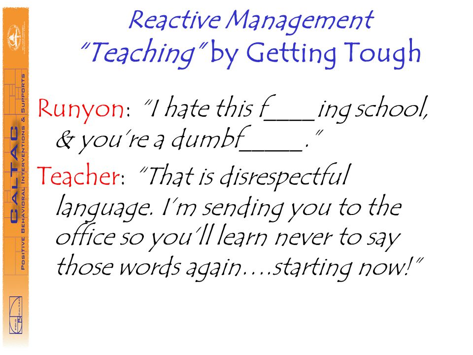 Reactive Management Teaching by Getting Tough