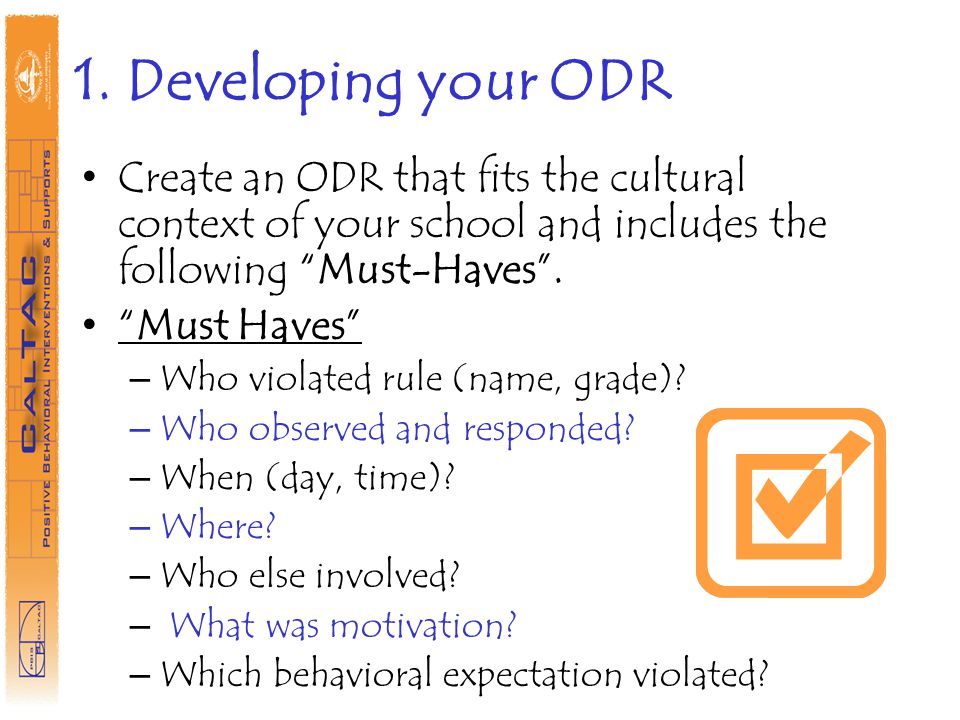 1. Developing your ODR Create an ODR that fits the cultural context of your school and includes the following Must-Haves .