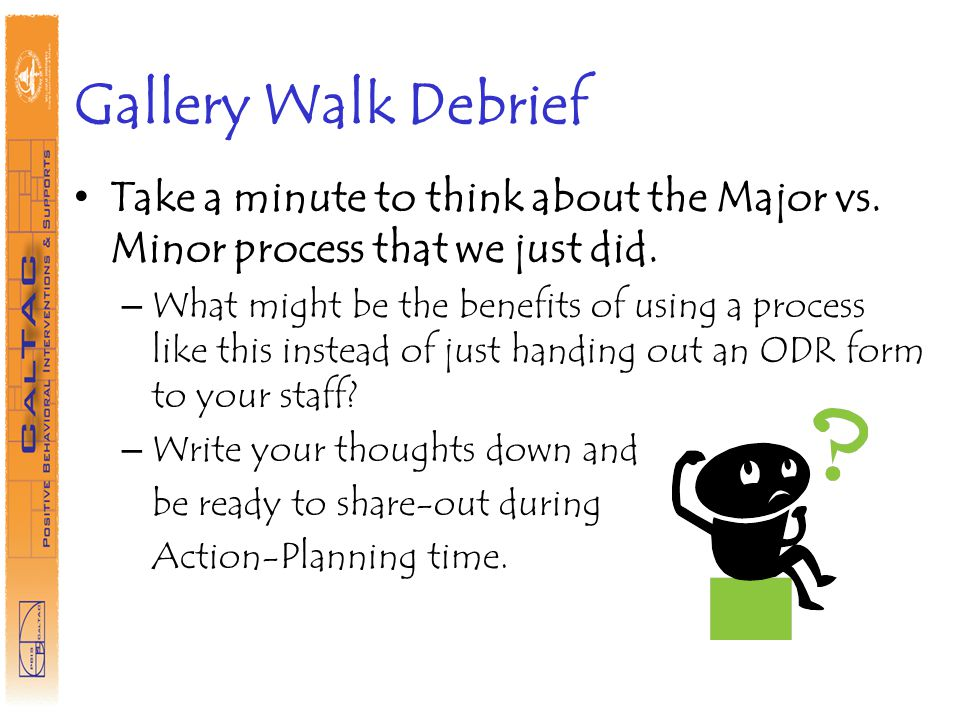 Gallery Walk Debrief Take a minute to think about the Major vs. Minor process that we just did.