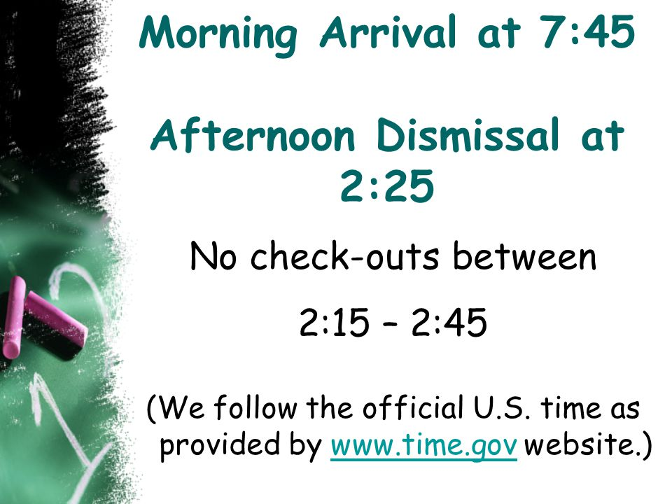 Morning Arrival at 7:45 Afternoon Dismissal at 2:25