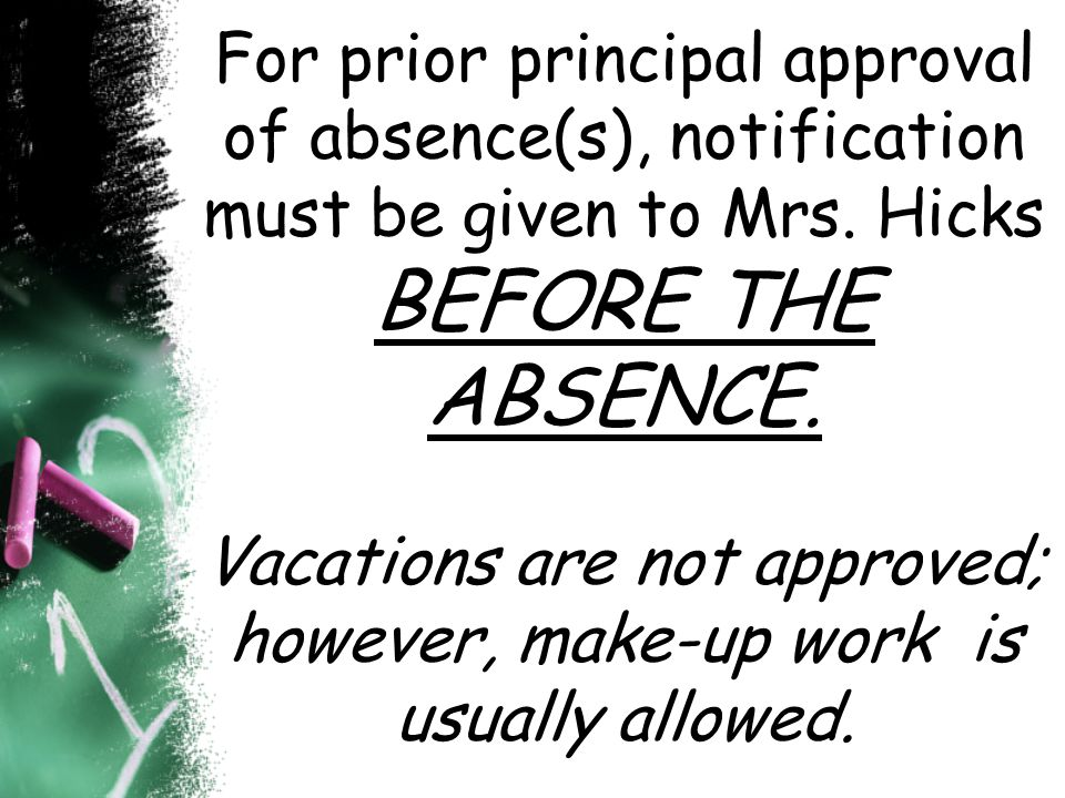 For prior principal approval of absence(s), notification must be given to Mrs.