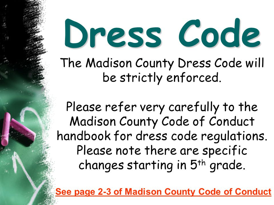 Dress Code The Madison County Dress Code will be strictly enforced