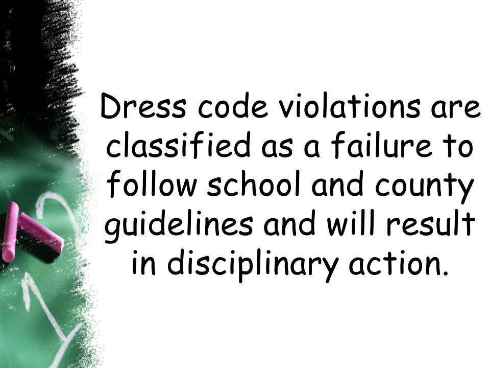 Dress code violations are classified as a failure to follow school and county guidelines and will result in disciplinary action.