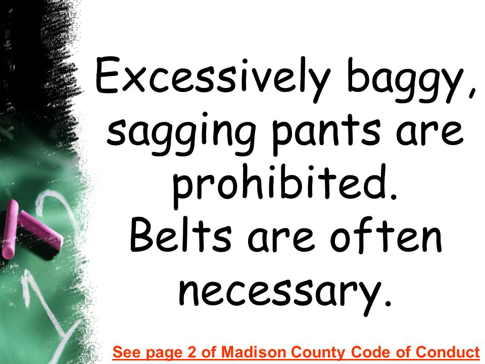 Excessively baggy, sagging pants are prohibited