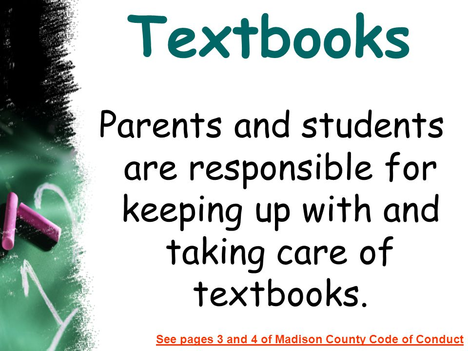 Textbooks Parents and students are responsible for keeping up with and taking care of textbooks.