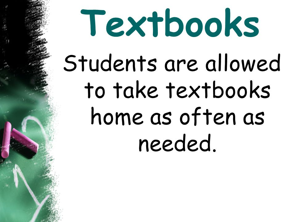 Students are allowed to take textbooks home as often as needed.