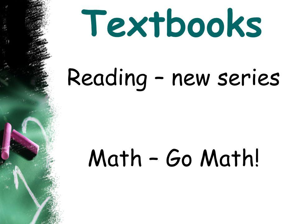 Reading – new series Math – Go Math!