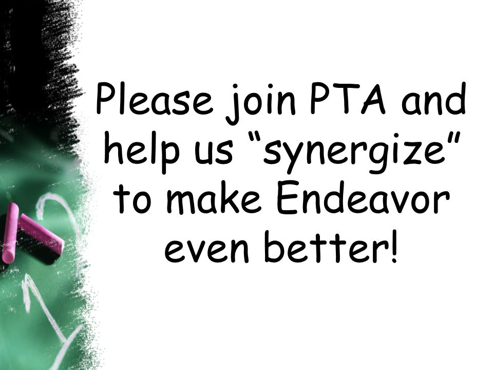 Please join PTA and help us synergize to make Endeavor even better!
