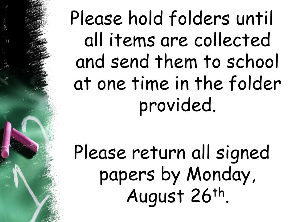 Please return all signed papers by Monday, August 26th.