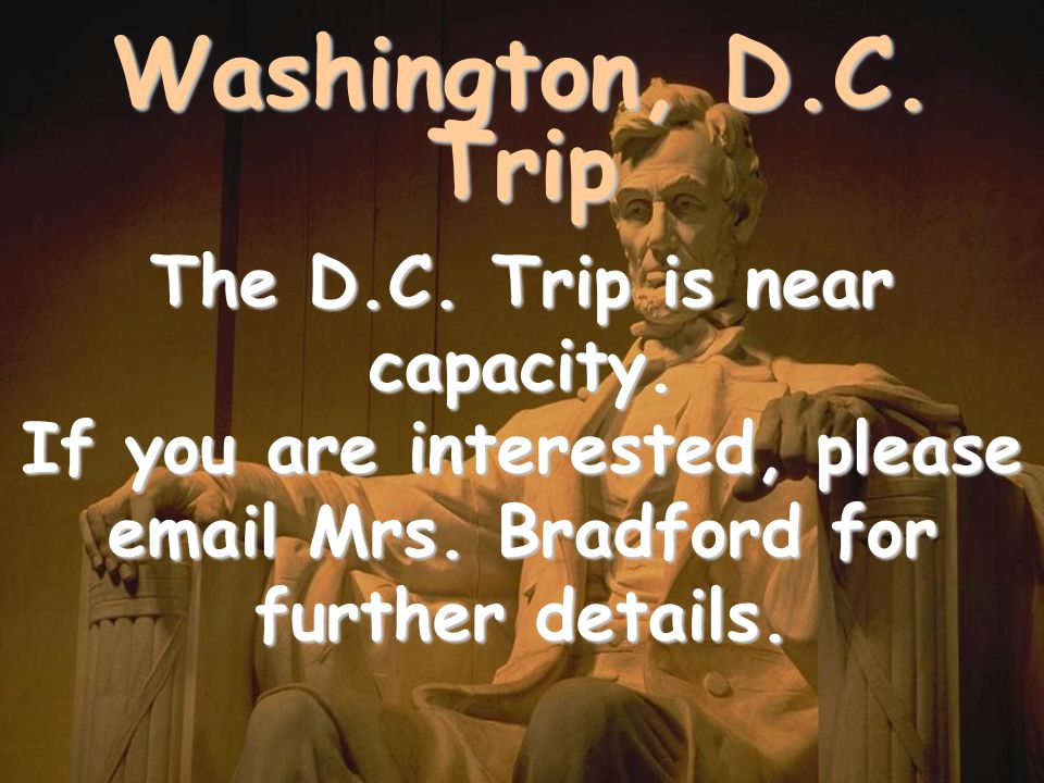 Washington, D.C. Trip The D.C. Trip is near capacity.