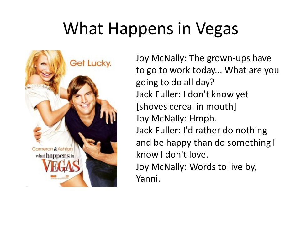 What Happens in Vegas Joy McNally: The grown-ups have to go to work today... What are you going to do all day
