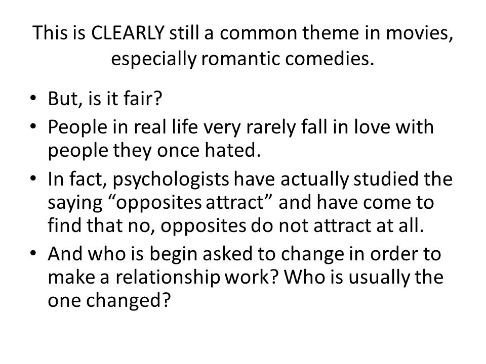 This is CLEARLY still a common theme in movies, especially romantic comedies.